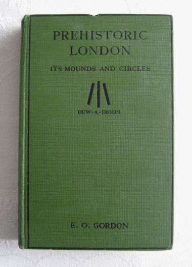 "zz E. O. Gordon and John Griffith, ""Prehistoric London: Its Mounds and Circles"" (1925) (SOLD)"